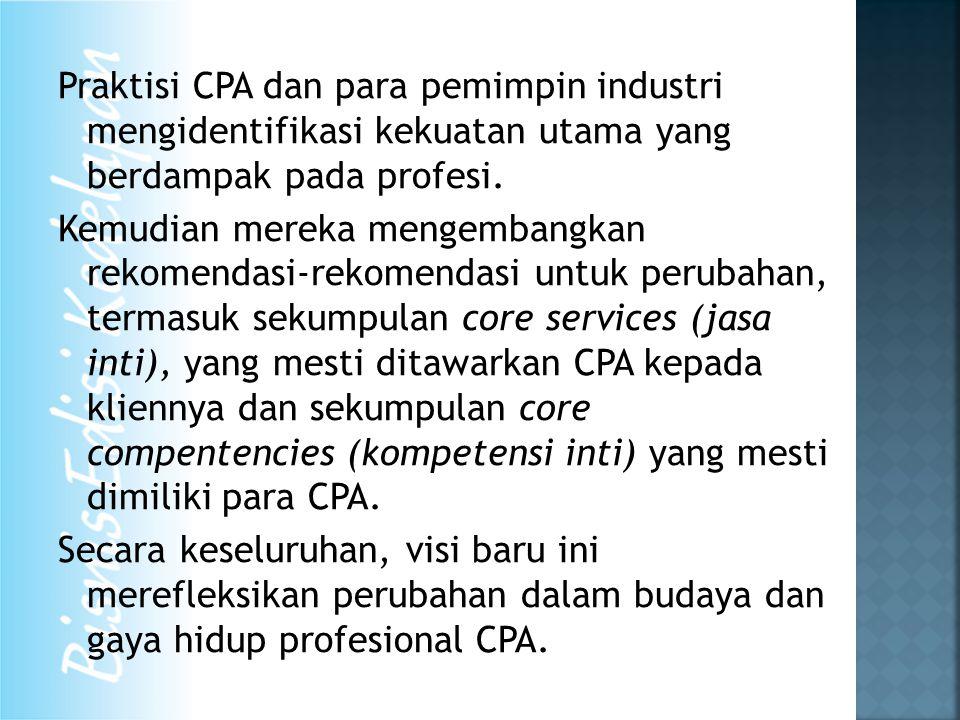 Praktisi CPA dan para pemimpin industri mengidentifikasi kekuatan utama yang berdampak pada profesi. Kemudian mereka mengembangkan rekomendasi-rekomen