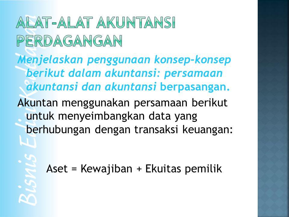Menjelaskan penggunaan konsep-konsep berikut dalam akuntansi: persamaan akuntansi dan akuntansi berpasangan.