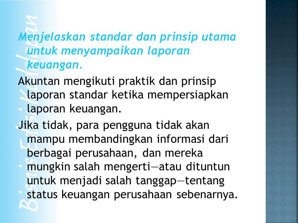 Menjelaskan standar dan prinsip utama untuk menyampaikan laporan keuangan.