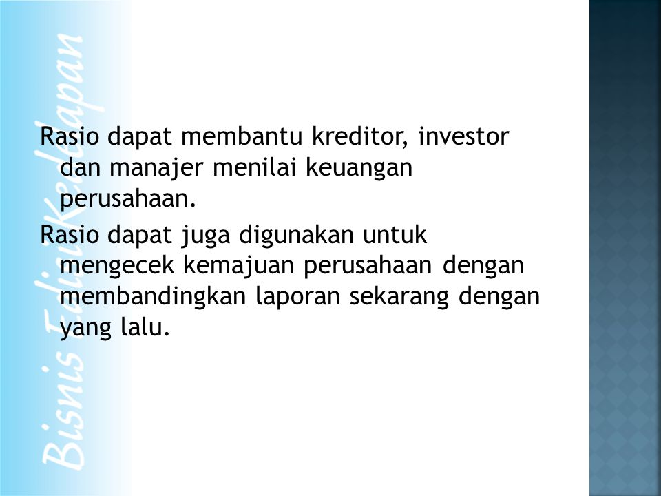 Rasio dapat membantu kreditor, investor dan manajer menilai keuangan perusahaan.