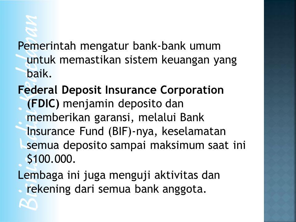 Pemerintah mengatur bank-bank umum untuk memastikan sistem keuangan yang baik. Federal Deposit Insurance Corporation (FDIC) menjamin deposito dan memb