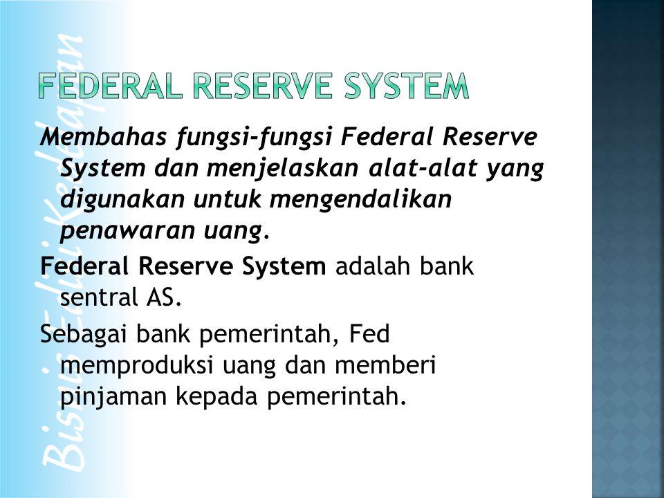 Membahas fungsi-fungsi Federal Reserve System dan menjelaskan alat-alat yang digunakan untuk mengendalikan penawaran uang. Federal Reserve System adal