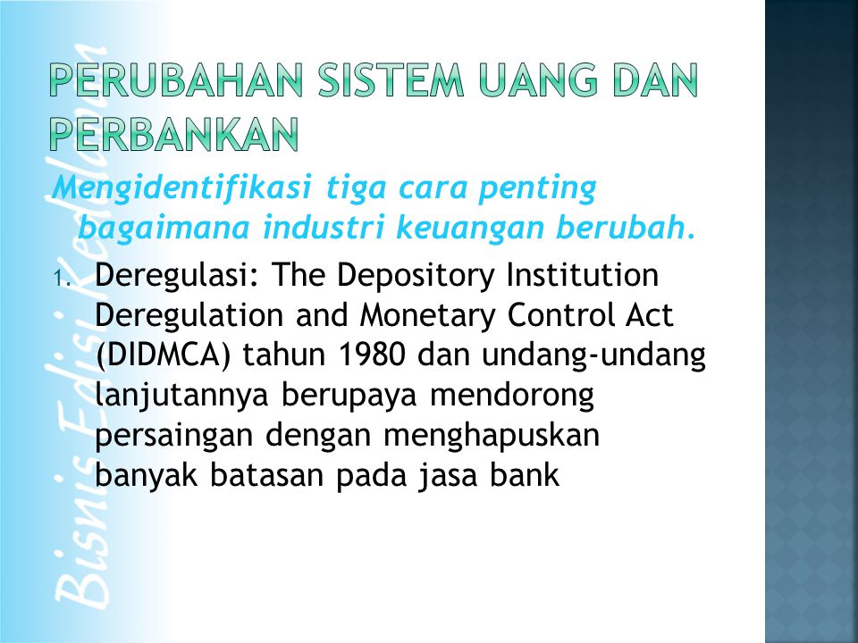 Mengidentifikasi tiga cara penting bagaimana industri keuangan berubah. 1. Deregulasi: The Depository Institution Deregulation and Monetary Control Ac