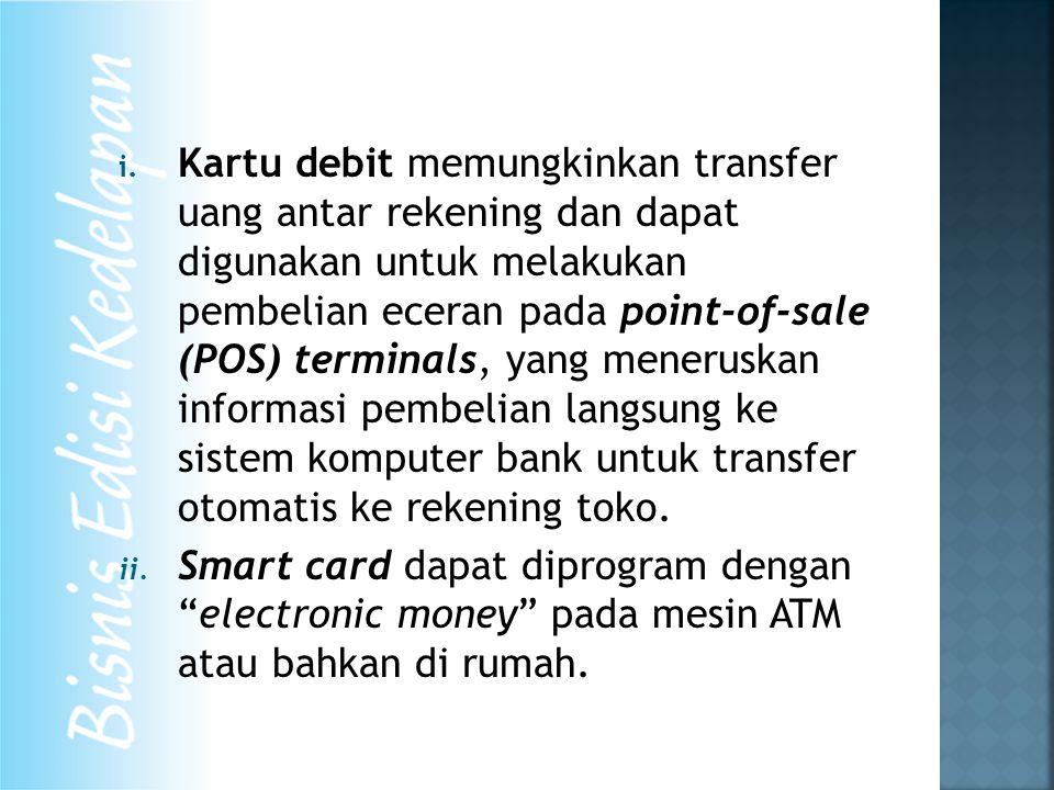 i. Kartu debit memungkinkan transfer uang antar rekening dan dapat digunakan untuk melakukan pembelian eceran pada point-of-sale (POS) terminals, yang