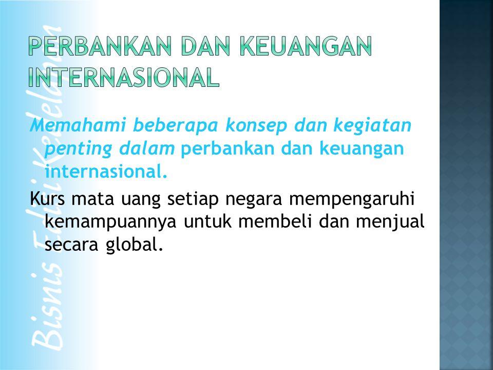Memahami beberapa konsep dan kegiatan penting dalam perbankan dan keuangan internasional.