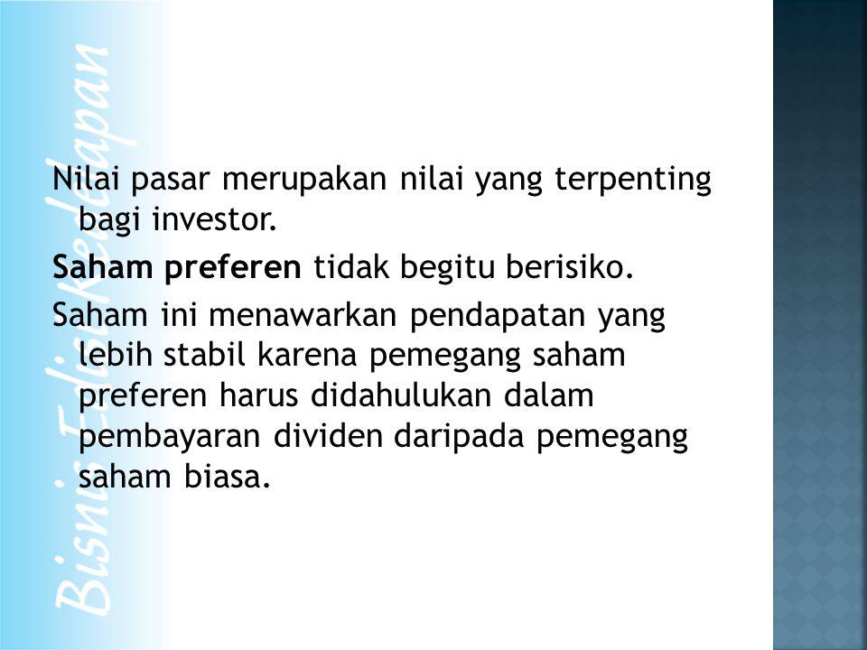Nilai pasar merupakan nilai yang terpenting bagi investor. Saham preferen tidak begitu berisiko. Saham ini menawarkan pendapatan yang lebih stabil kar