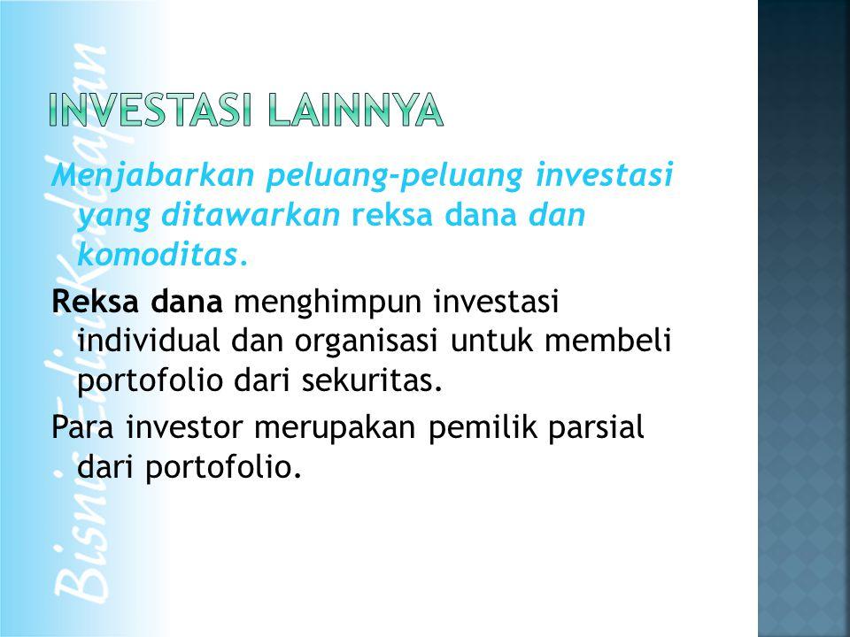 Menjabarkan peluang-peluang investasi yang ditawarkan reksa dana dan komoditas. Reksa dana menghimpun investasi individual dan organisasi untuk membel