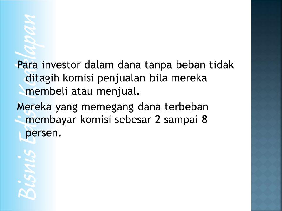 Para investor dalam dana tanpa beban tidak ditagih komisi penjualan bila mereka membeli atau menjual. Mereka yang memegang dana terbeban membayar komi