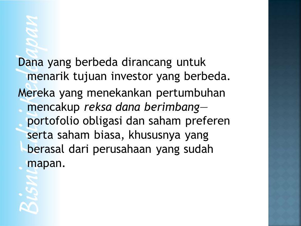 Dana yang berbeda dirancang untuk menarik tujuan investor yang berbeda.