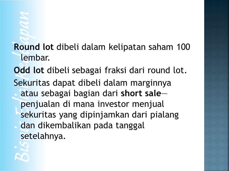 Round lot dibeli dalam kelipatan saham 100 lembar.