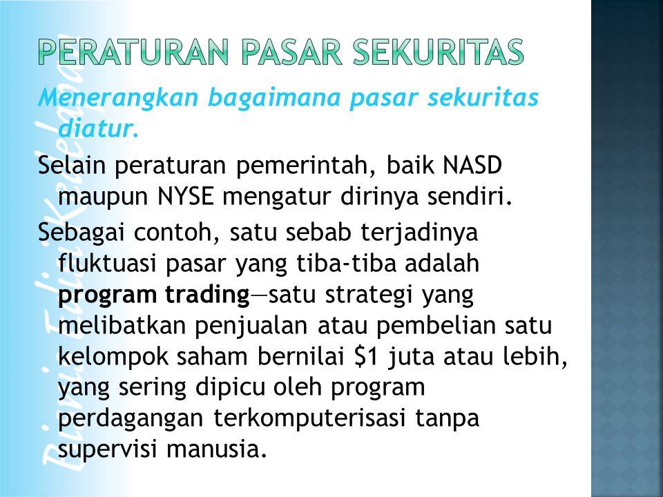 Menerangkan bagaimana pasar sekuritas diatur. Selain peraturan pemerintah, baik NASD maupun NYSE mengatur dirinya sendiri. Sebagai contoh, satu sebab