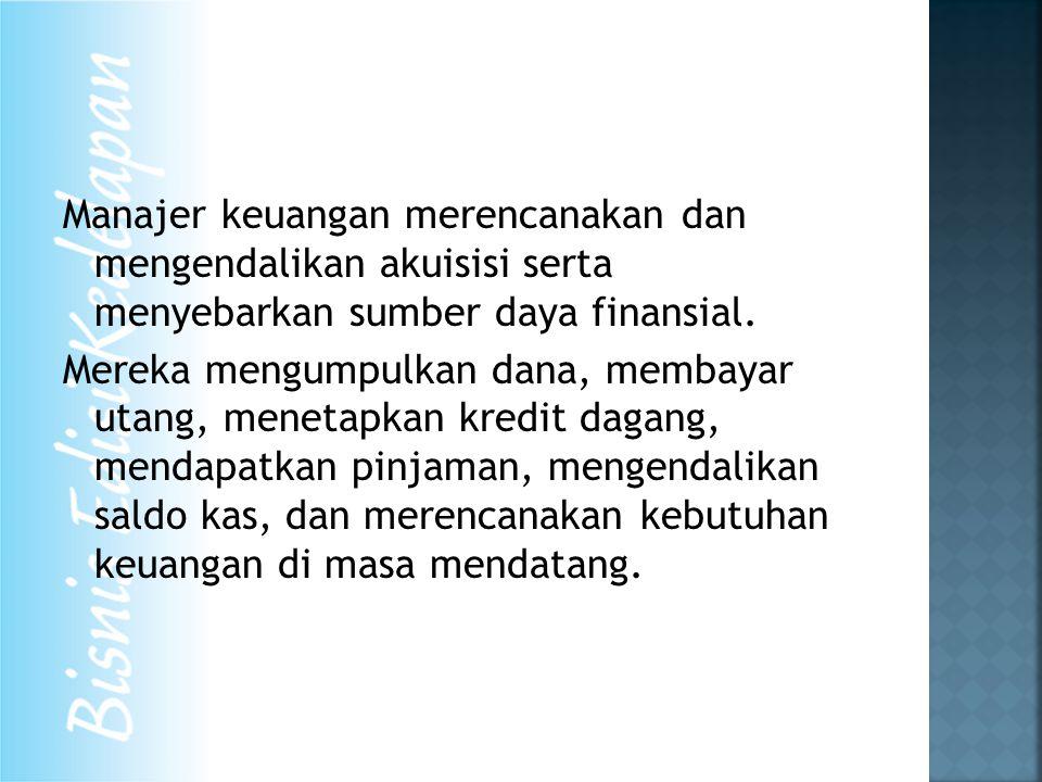 Manajer keuangan merencanakan dan mengendalikan akuisisi serta menyebarkan sumber daya finansial.