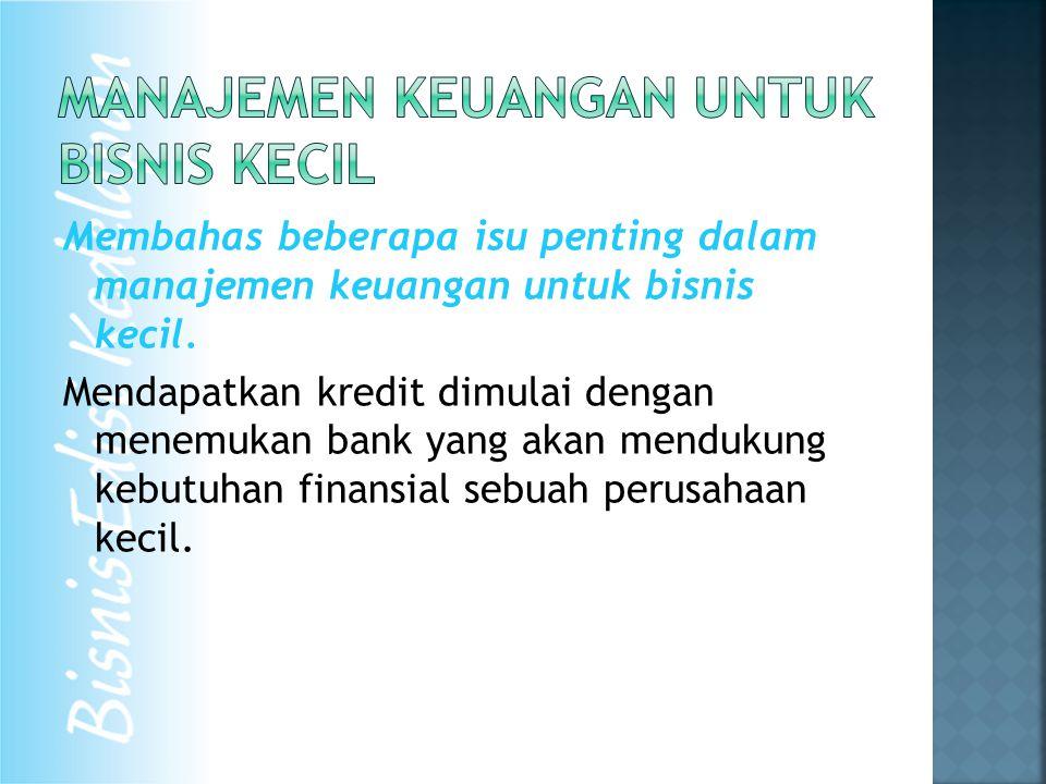Membahas beberapa isu penting dalam manajemen keuangan untuk bisnis kecil. Mendapatkan kredit dimulai dengan menemukan bank yang akan mendukung kebutu