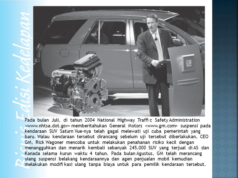 Pada bulan Juli, di tahun 2004 National Highway Traffi c Safety Administration memberitahukan General Motors suspensi pada kendaraan SUV Saturn Vue-nya telah gagal melewati uji cuba pemerintah yang baru.