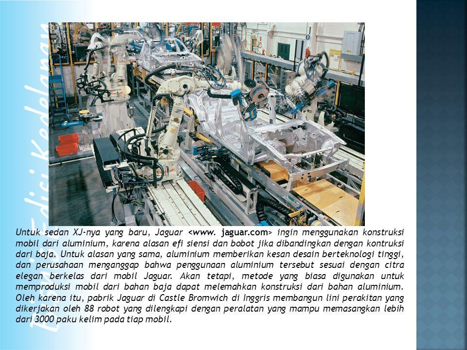 Untuk sedan XJ-nya yang baru, Jaguar ingin menggunakan konstruksi mobil dari aluminium, karena alasan efi siensi dan bobot jika dibandingkan dengan kontruksi dari baja.