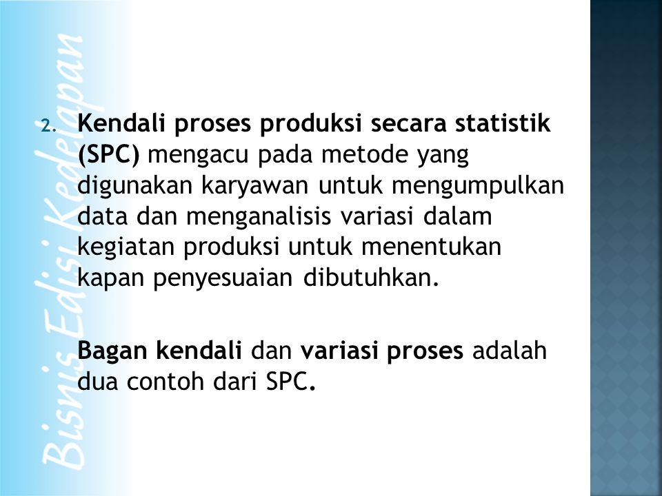 2. Kendali proses produksi secara statistik (SPC) mengacu pada metode yang digunakan karyawan untuk mengumpulkan data dan menganalisis variasi dalam k