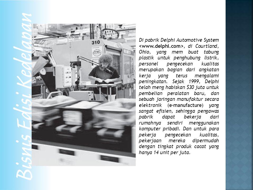 Di pabrik Delphi Automotive System, di Courtland, Ohio, yang mem buat tabung plastik untuk penghubung listrik, personel pengecekan kualitas merupakan