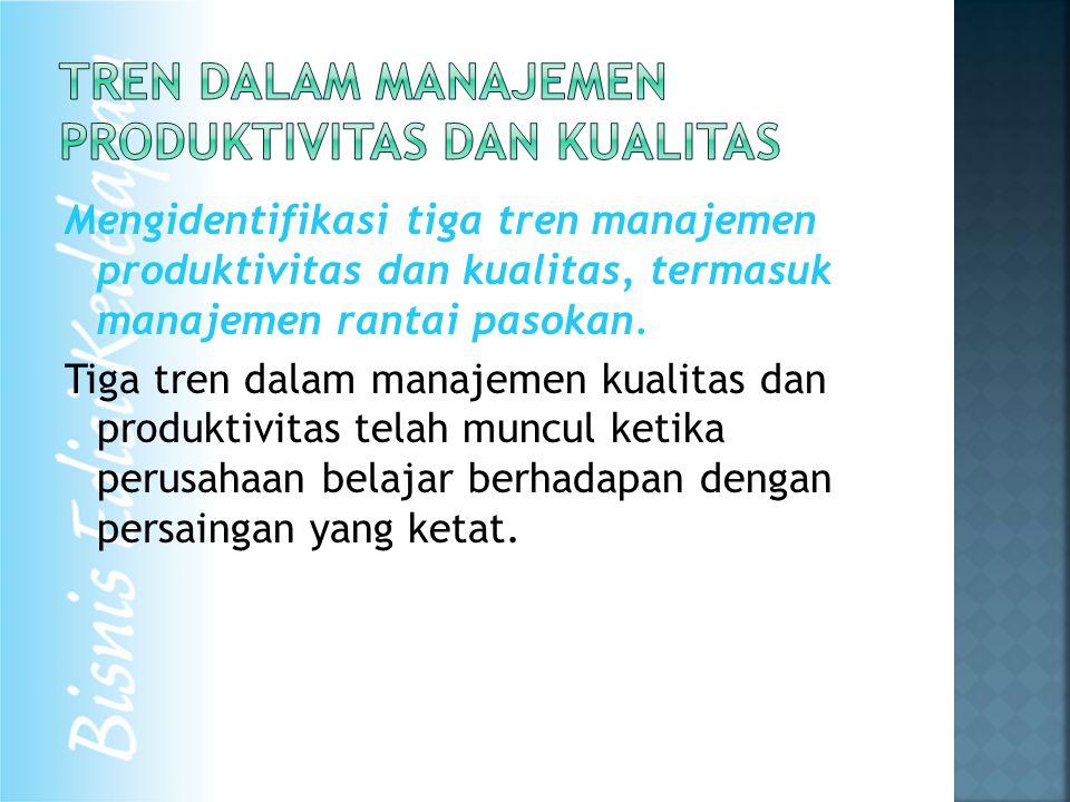 Mengidentifikasi tiga tren manajemen produktivitas dan kualitas, termasuk manajemen rantai pasokan.
