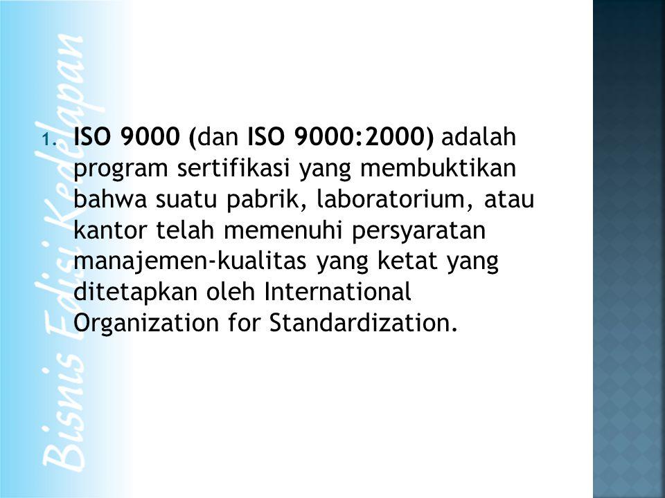 1. ISO 9000 (dan ISO 9000:2000) adalah program sertifikasi yang membuktikan bahwa suatu pabrik, laboratorium, atau kantor telah memenuhi persyaratan m