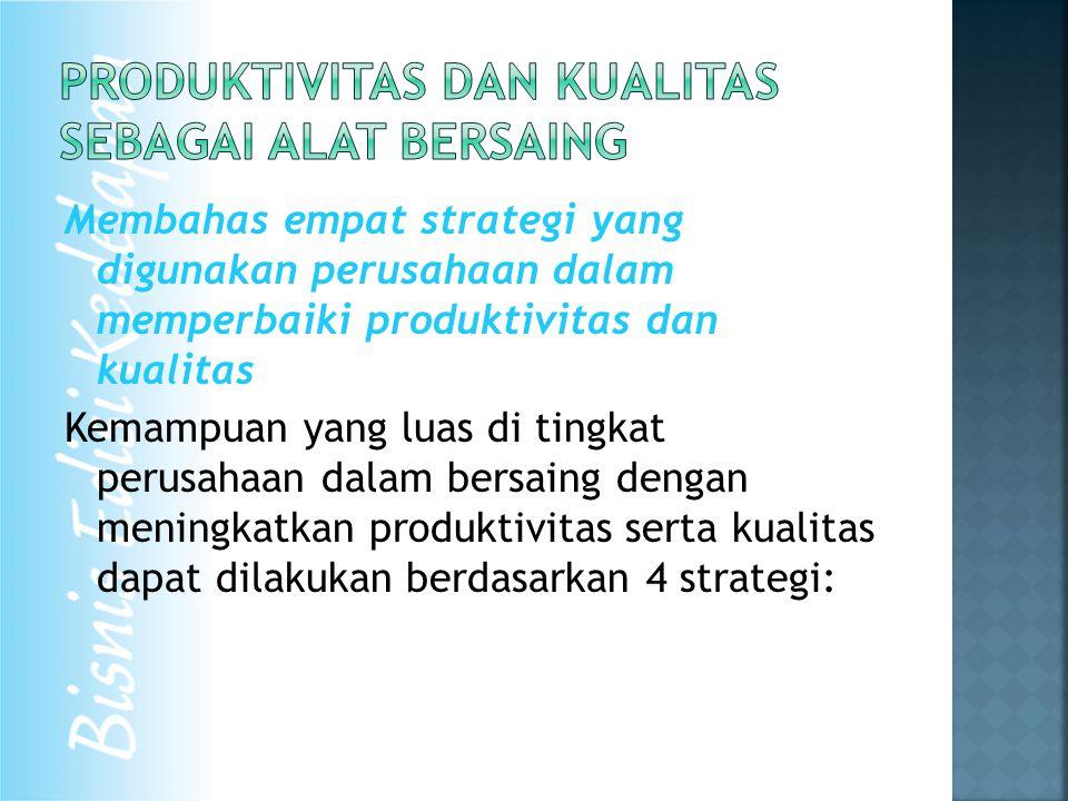 Membahas empat strategi yang digunakan perusahaan dalam memperbaiki produktivitas dan kualitas Kemampuan yang luas di tingkat perusahaan dalam bersain