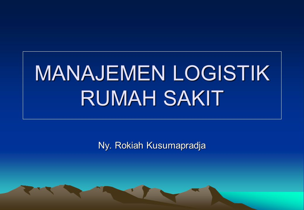 MANAJEMEN LOGISTIK RUMAH SAKIT Ny. Rokiah Kusumapradja