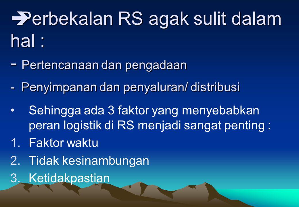  Perbekalan RS agak sulit dalam hal : - Pertencanaan dan pengadaan - Penyimpanan dan penyaluran/ distribusi •Sehingga ada 3 faktor yang menyebabkan p