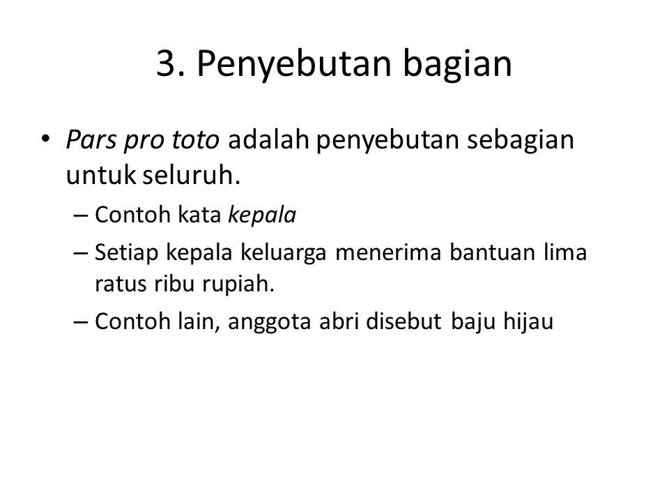 3.Penyebutan bagian • Pars pro toto adalah penyebutan sebagian untuk seluruh.