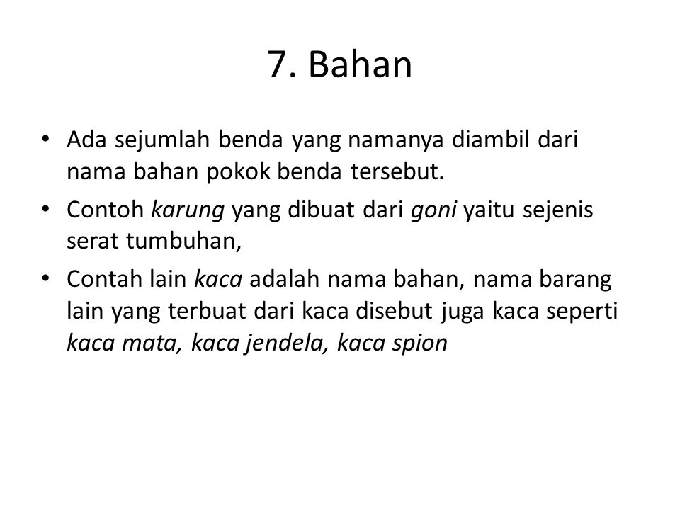 7.Bahan • Ada sejumlah benda yang namanya diambil dari nama bahan pokok benda tersebut.