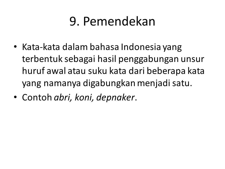 9. Pemendekan • Kata-kata dalam bahasa Indonesia yang terbentuk sebagai hasil penggabungan unsur huruf awal atau suku kata dari beberapa kata yang nam