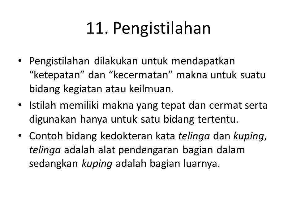 """11. Pengistilahan • Pengistilahan dilakukan untuk mendapatkan """"ketepatan"""" dan """"kecermatan"""" makna untuk suatu bidang kegiatan atau keilmuan. • Istilah"""