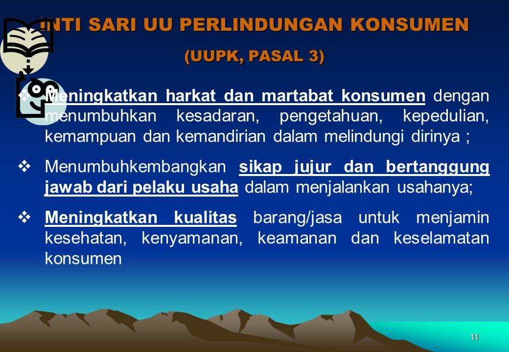 INTI SARI UU PERLINDUNGAN KONSUMEN (UUPK, PASAL 3) 11  Meningkatkan harkat dan martabat konsumen dengan menumbuhkan kesadaran, pengetahuan, kepedulia