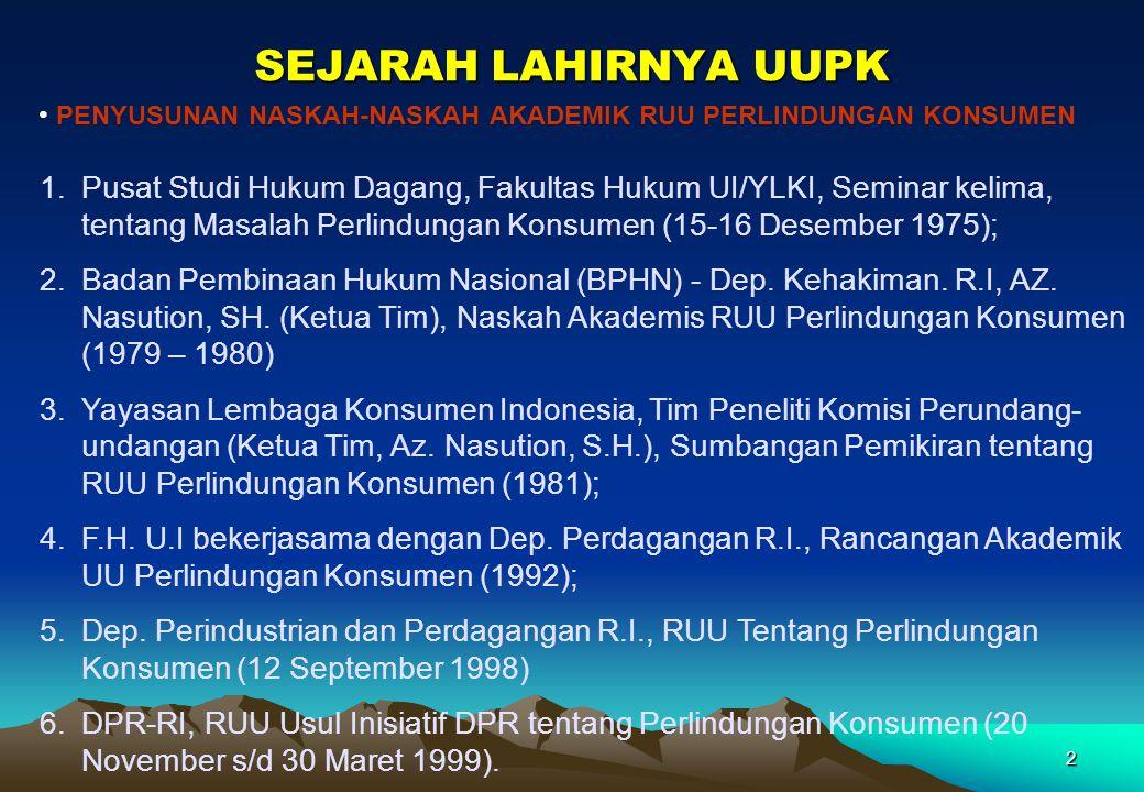 2 SEJARAH LAHIRNYA UUPK 1.Pusat Studi Hukum Dagang, Fakultas Hukum UI/YLKI, Seminar kelima, tentang Masalah Perlindungan Konsumen (15-16 Desember 1975
