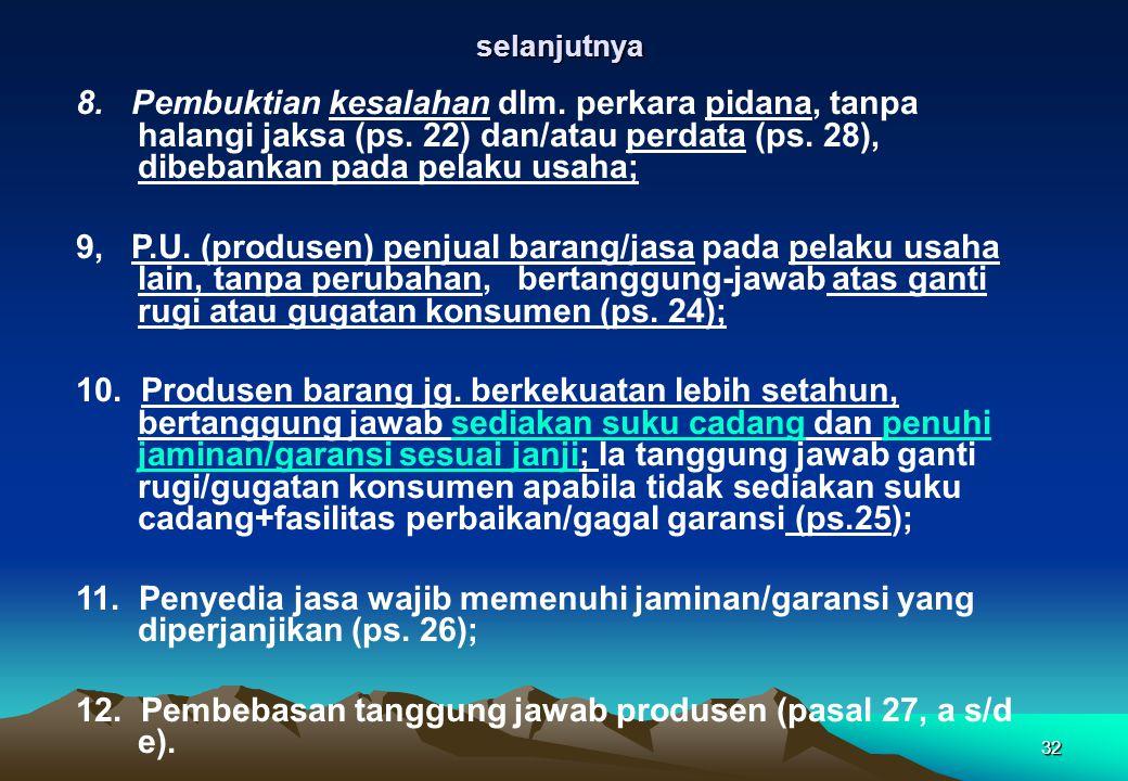selanjutnya 32 8. Pembuktian kesalahan dlm. perkara pidana, tanpa halangi jaksa (ps. 22) dan/atau perdata (ps. 28), dibebankan pada pelaku usaha; 9, P