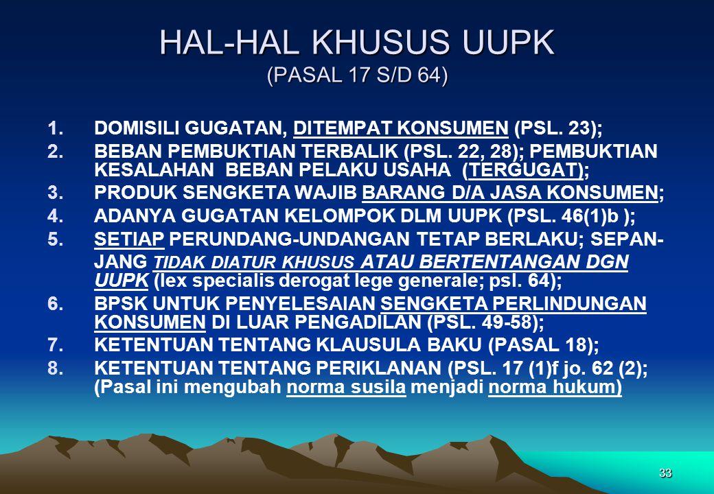 HAL-HAL KHUSUS UUPK (PASAL 17 S/D 64) 1.DOMISILI GUGATAN, DITEMPAT KONSUMEN (PSL. 23); 2.BEBAN PEMBUKTIAN TERBALIK (PSL. 22, 28); PEMBUKTIAN KESALAHAN