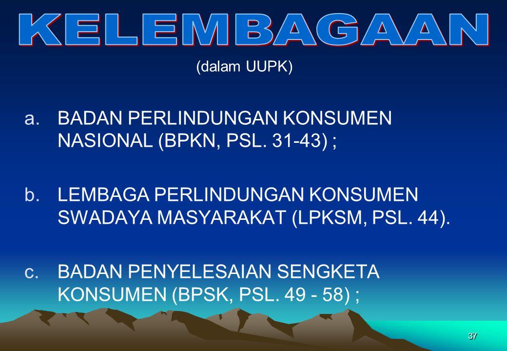 a.BADAN PERLINDUNGAN KONSUMEN NASIONAL (BPKN, PSL. 31-43) ; b.LEMBAGA PERLINDUNGAN KONSUMEN SWADAYA MASYARAKAT (LPKSM, PSL. 44). c.BADAN PENYELESAIAN