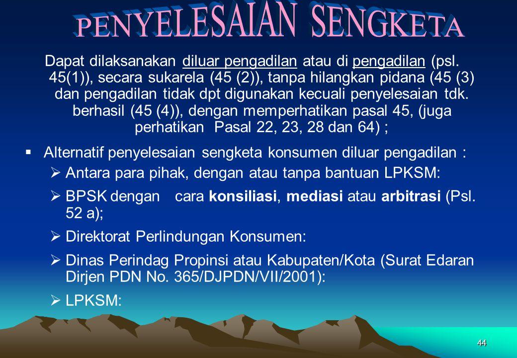 Dapat dilaksanakan diluar pengadilan atau di pengadilan (psl. 45(1)), secara sukarela (45 (2)), tanpa hilangkan pidana (45 (3) dan pengadilan tidak dp