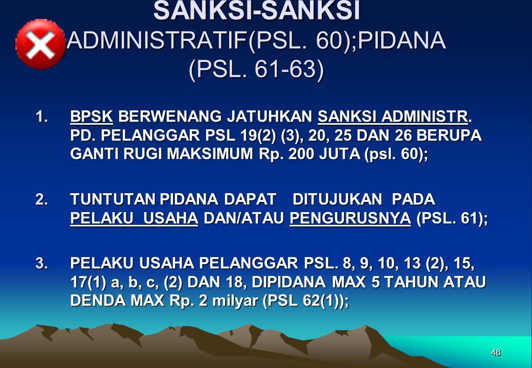 SANKSI-SANKSI ADMINISTRATIF(PSL. 60);PIDANA (PSL. 61-63) 1.BPSK BERWENANG JATUHKAN SANKSI ADMINISTR. PD. PELANGGAR PSL 19(2) (3), 20, 25 DAN 26 BERUPA