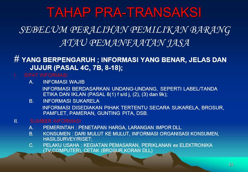 TAHAP PRA-TRANSAKSI # YANG BERPENGARUH ; INFORMASI YANG BENAR, JELAS DAN JUJUR (PASAL 4C, 7B, 8-18); I. SIFAT INFORMASI A.INFOMASI WAJIB INFORMASI BER