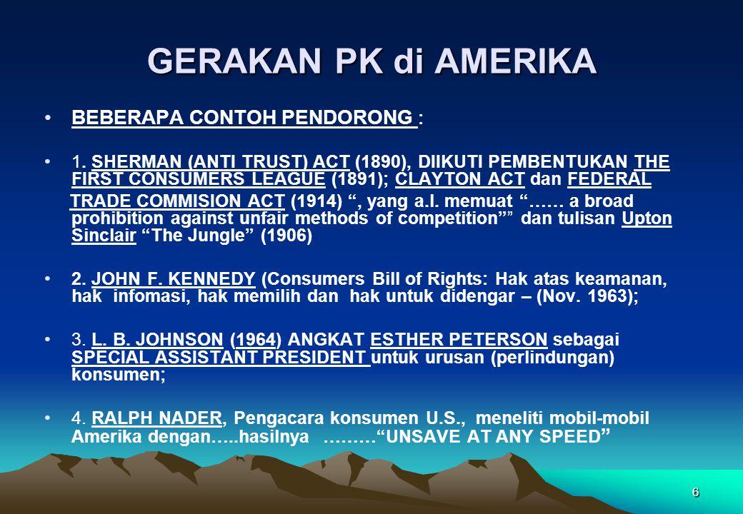GERAKAN PK di AMERIKA •BEBERAPA CONTOH PENDORONG : •1. SHERMAN (ANTI TRUST) ACT (1890), DIIKUTI PEMBENTUKAN THE FIRST CONSUMERS LEAGUE (1891); CLAYTON