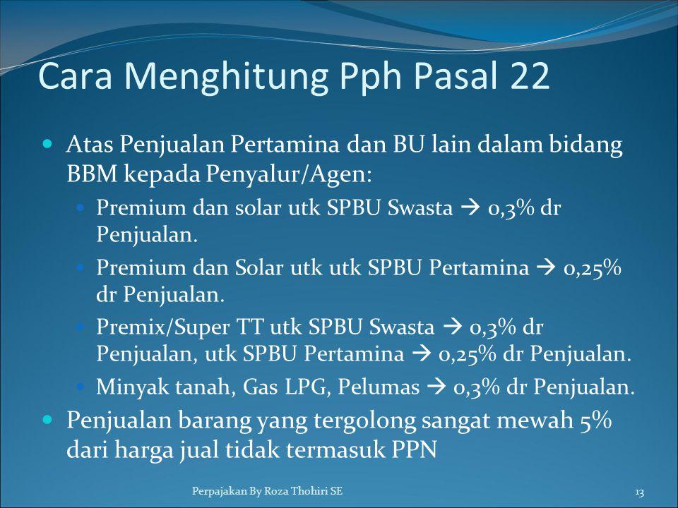 Cara Menghitung Pph Pasal 22  Atas Penjualan Pertamina dan BU lain dalam bidang BBM kepada Penyalur/Agen:  Premium dan solar utk SPBU Swasta  0,3% dr Penjualan.