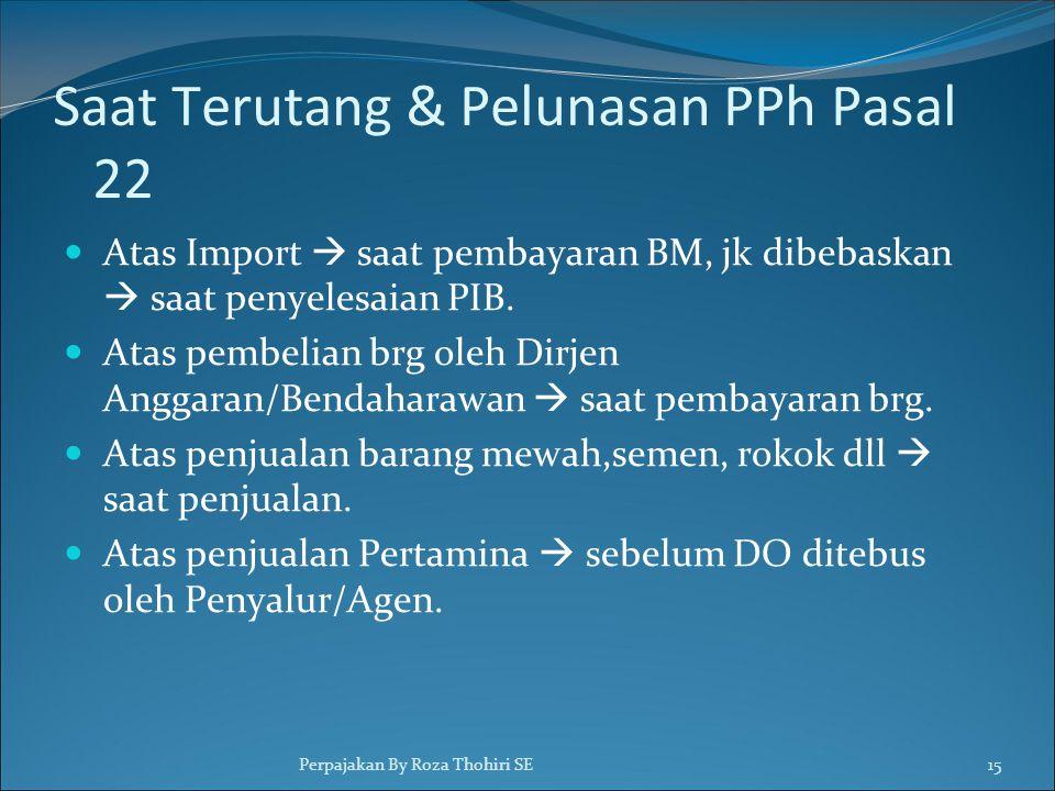 Saat Terutang & Pelunasan PPh Pasal 22  Atas Import  saat pembayaran BM, jk dibebaskan  saat penyelesaian PIB.