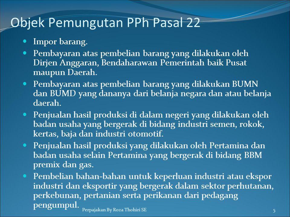 Objek Pemungutan PPh Pasal 22  Impor barang.  Pembayaran atas pembelian barang yang dilakukan oleh Dirjen Anggaran, Bendaharawan Pemerintah baik Pus