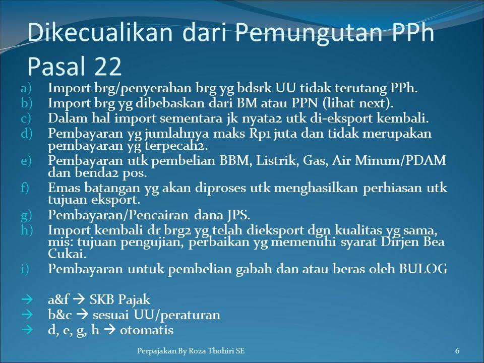Dikecualikan dari Pemungutan PPh Pasal 22 a) Import brg/penyerahan brg yg bdsrk UU tidak terutang PPh. b) Import brg yg dibebaskan dari BM atau PPN (l