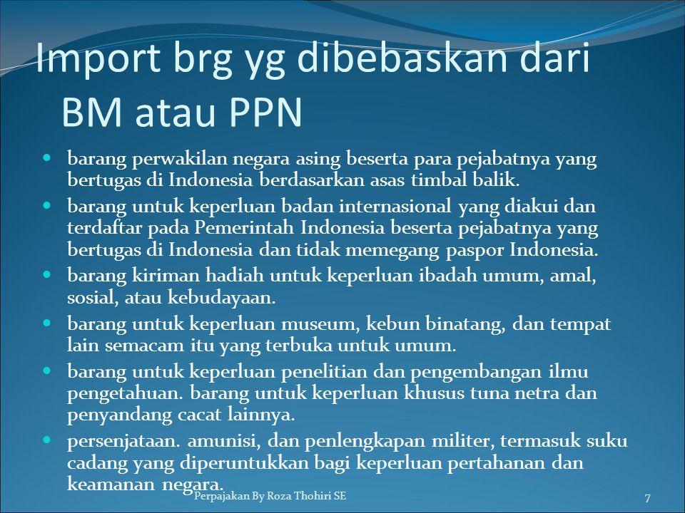 Import brg yg dibebaskan dari BM atau PPN  barang perwakilan negara asing beserta para pejabatnya yang bertugas di Indonesia berdasarkan asas timbal balik.