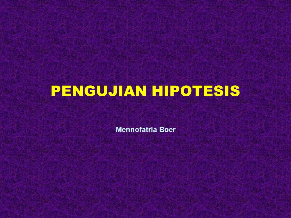 PENGUJIAN HIPOTESIS Mennofatria Boer