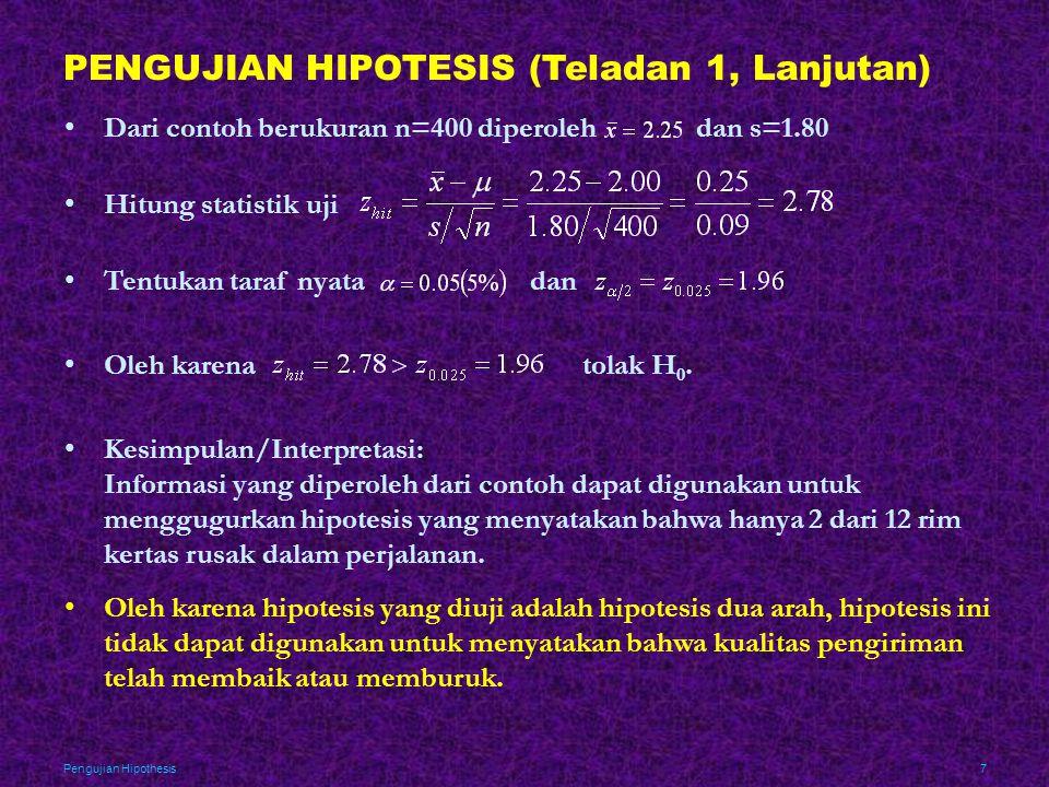 Pengujian Hipothesis8 PENGUJIAN HIPOTESIS (Teladan 1, Lanjutan) •Hipotesis Satu arah H 0 : μ=2 vs H 1 : μ>2 dapat diuji untuk menentukan apakah kualitas pengiriman membaik atau memburuk.