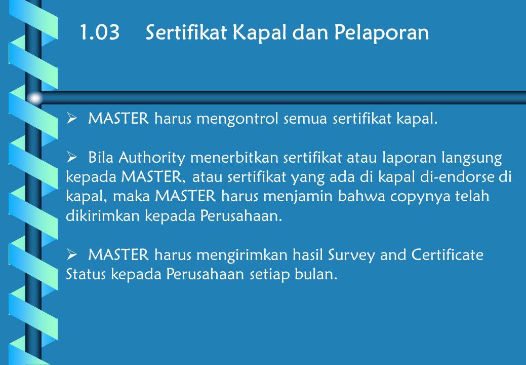 1.03 Sertifikat Kapal dan Pelaporan  MASTER harus mengontrol semua sertifikat kapal.