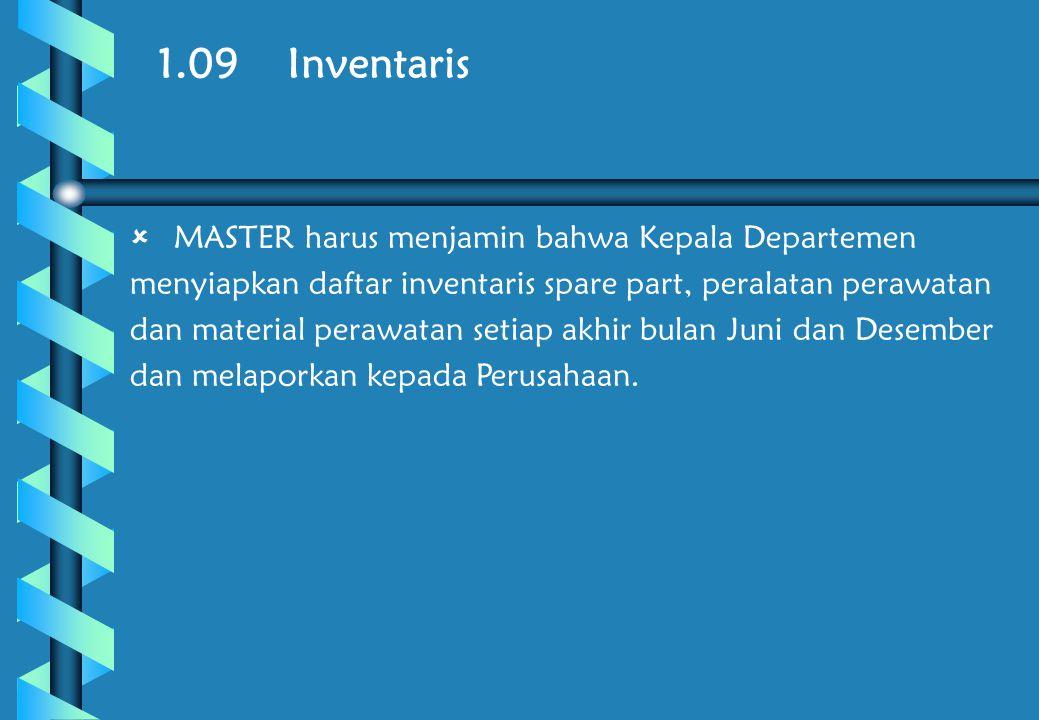 1.09 Inventaris  MASTER harus menjamin bahwa Kepala Departemen menyiapkan daftar inventaris spare part, peralatan perawatan dan material perawatan setiap akhir bulan Juni dan Desember dan melaporkan kepada Perusahaan.