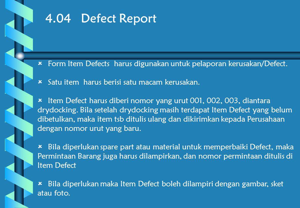 4.04 Defect Report  Form Item Defects harus digunakan untuk pelaporan kerusakan/Defect.