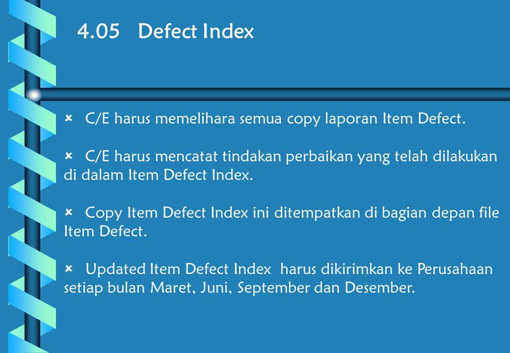 4.05 Defect Index  C/E harus memelihara semua copy laporan Item Defect.